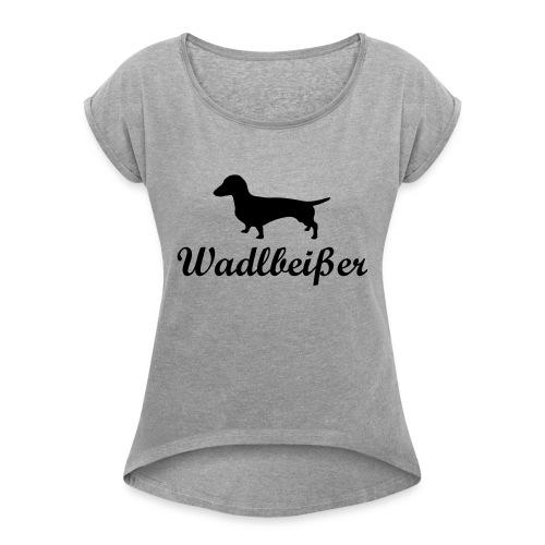 wadlbeisser_dackel - Frauen T-Shirt mit gerollten Ärmeln