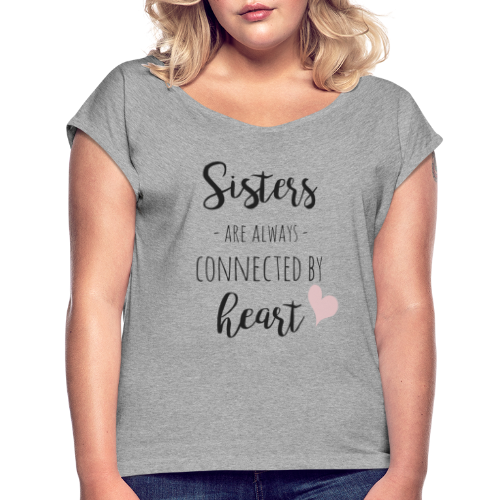 Sisters are always connected by heart - Frauen T-Shirt mit gerollten Ärmeln