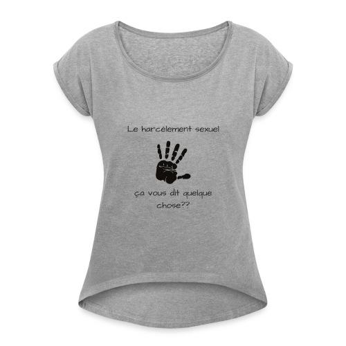 Le harcèlement sexuel - T-shirt à manches retroussées Femme