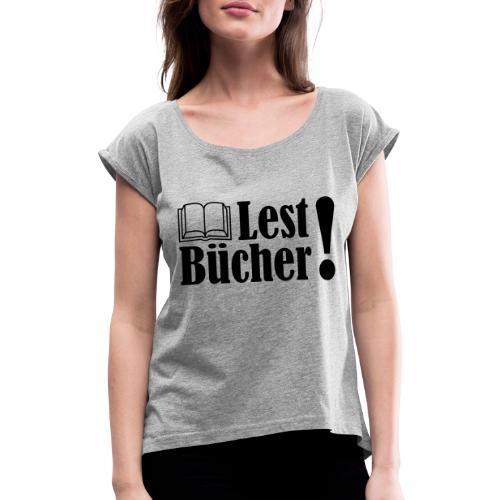 Lest Bücher ! 2 - Frauen T-Shirt mit gerollten Ärmeln