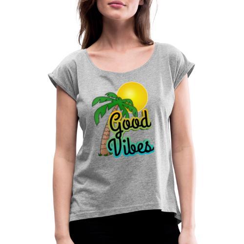 Good vibes - Vrouwen T-shirt met opgerolde mouwen