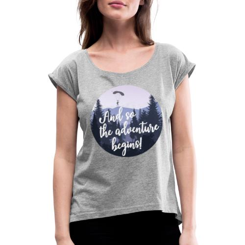 And so the adventure begins - Vrouwen T-shirt met opgerolde mouwen
