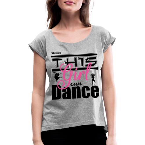 This girl can dance - Vrouwen T-shirt met opgerolde mouwen