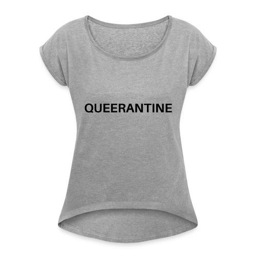 I'M IN QUEERANTINE - Frauen T-Shirt mit gerollten Ärmeln