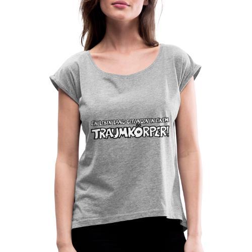 Traumkoerper - Frauen T-Shirt mit gerollten Ärmeln