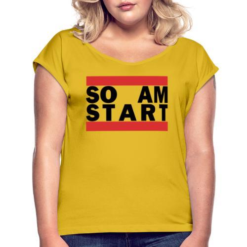 so am Start schwarz - Frauen T-Shirt mit gerollten Ärmeln