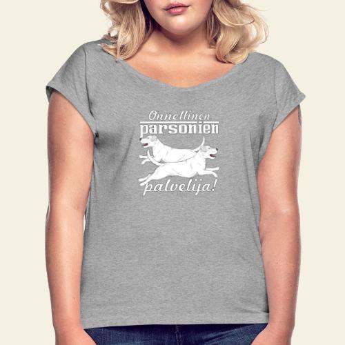 parsonienpalvelija3 - Naisten T-paita, jossa rullatut hihat