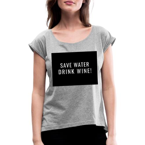 Save water, Drink Wine - Vrouwen T-shirt met opgerolde mouwen