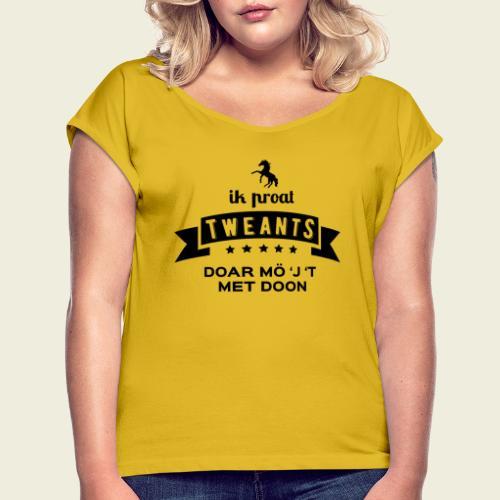 Ik proat Tweants...(donkere tekst) - Vrouwen T-shirt met opgerolde mouwen