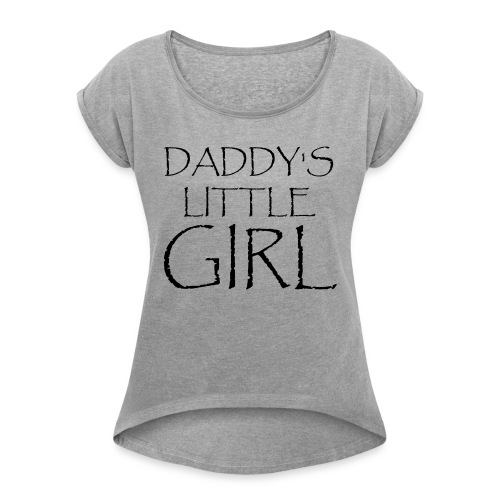 DADDY'S LITTLE GIRL - Frauen T-Shirt mit gerollten Ärmeln