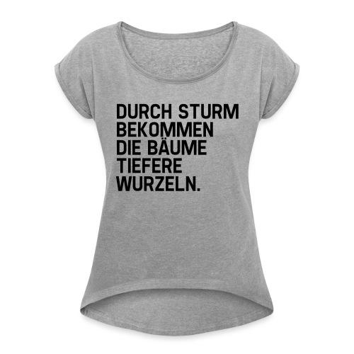 Tiefere Wurzeln (Spruch) - Frauen T-Shirt mit gerollten Ärmeln