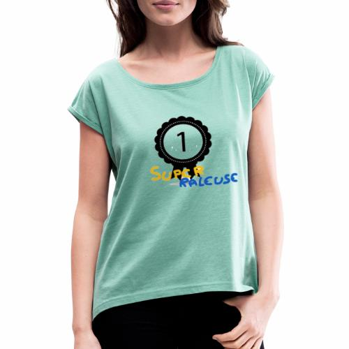 super râleuse - T-shirt à manches retroussées Femme