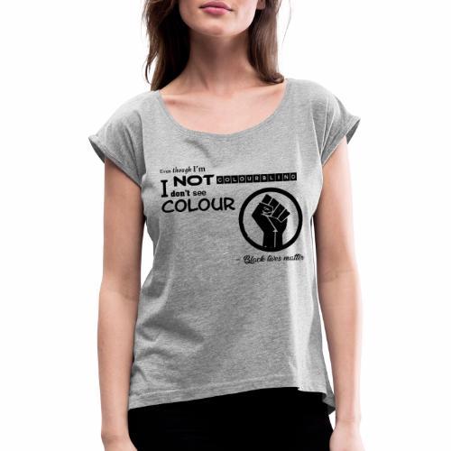 BLM collection - Frauen T-Shirt mit gerollten Ärmeln