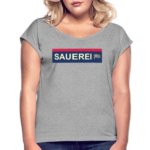 Sauerei Premium Bekleidung - Frauen T-Shirt mit gerollten Ärmeln