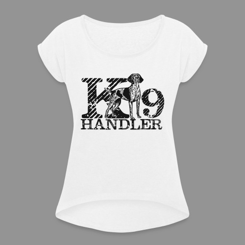 K-9 Handler - German Shorthaired Pointer - Women's T-Shirt with rolled up sleeves