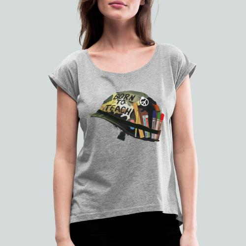 Born to teach - AAS - T-shirt à manches retroussées Femme