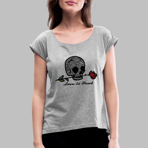 Love Is Dead Custom Skull Design - Vrouwen T-shirt met opgerolde mouwen