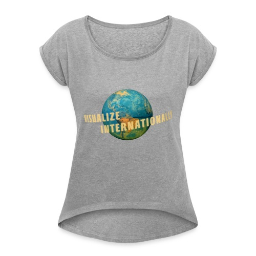 Visualize Internationally Shirt - Women's T-Shirt with rolled up sleeves