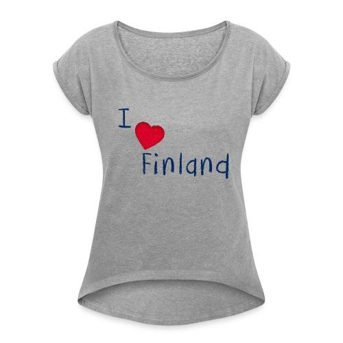 I Love Finland - Naisten T-paita, jossa rullatut hihat