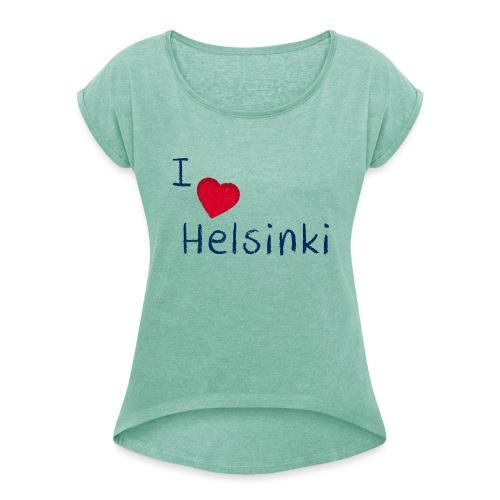 I Love Helsinki - Naisten T-paita, jossa rullatut hihat