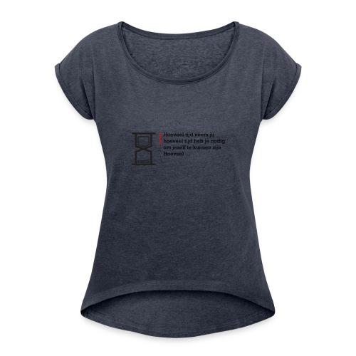 Geschreven gedichten - Hoeveel tijd heb je nodig - Vrouwen T-shirt met opgerolde mouwen