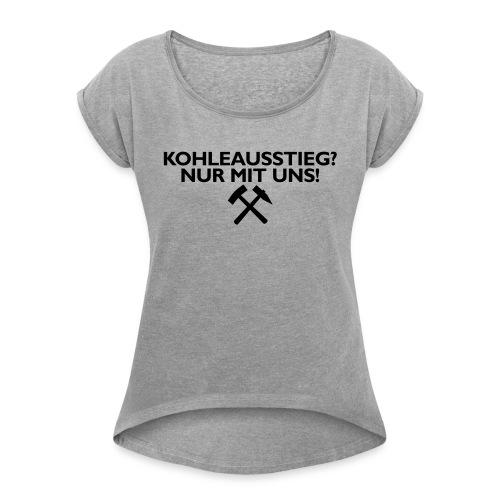 Kohleausstieg - Frauen T-Shirt mit gerollten Ärmeln
