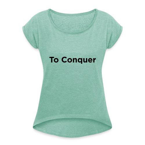 veroveren in het Engels to conquer - Vrouwen T-shirt met opgerolde mouwen