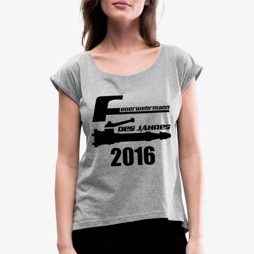 Feuerwehrmann des Jahres - Frauen T-Shirt mit gerollten Ärmeln