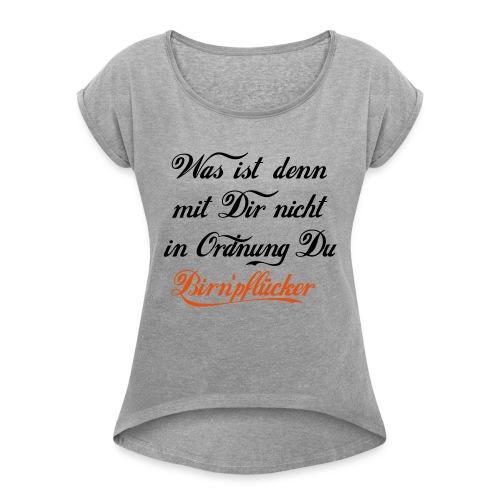 Was ist denn mit Dir nicht in Odnung Birn'pflücker - Frauen T-Shirt mit gerollten Ärmeln