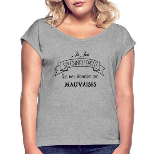 Je jure solennellement - T-shirt à manches retroussées Femme