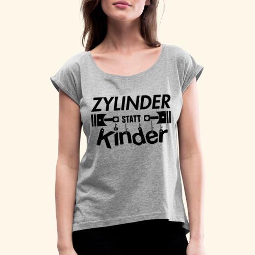 Zylinder Statt Kinder - Frauen T-Shirt mit gerollten Ärmeln