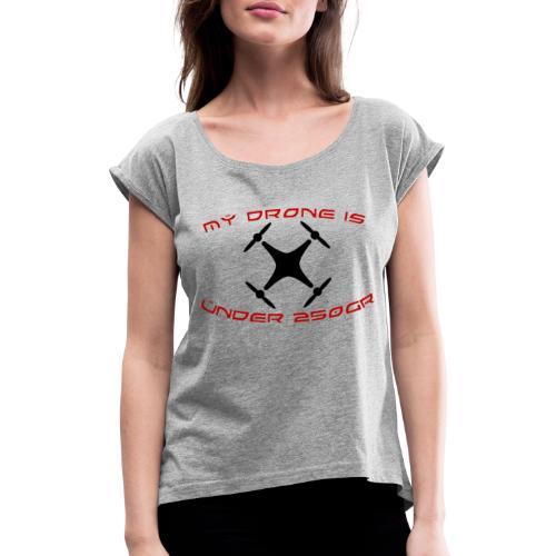 My Drone Is Under 250gr - Dame T-shirt med rulleærmer