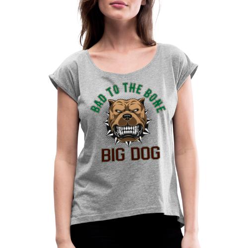Big Dog - Bad To The Bone - T-shirt med upprullade ärmar dam