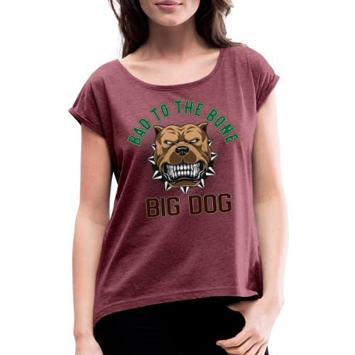 Big Dog - Bad To The Bone - T-shirt med upprullade ärmar dam