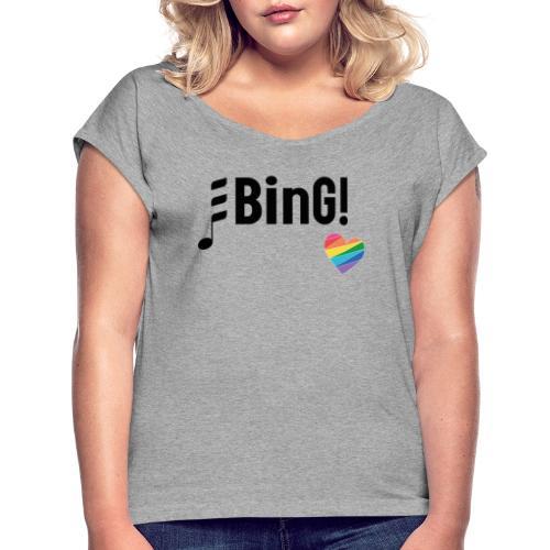 BinG Love - Frauen T-Shirt mit gerollten Ärmeln