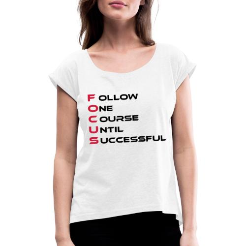 Follow one course until Successful - Frauen T-Shirt mit gerollten Ärmeln