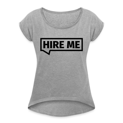 HIRE ME! (callout) - Women's T-Shirt with rolled up sleeves