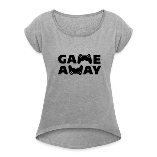 game away - Vrouwen T-shirt met opgerolde mouwen