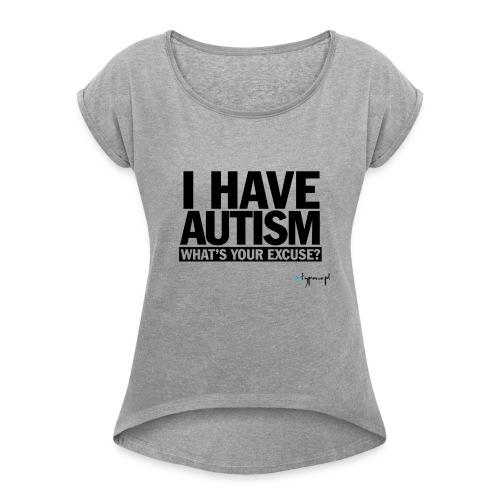 I have autism... (black) - Koszulka damska z lekko podwiniętymi rękawami