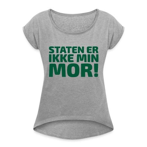 Staten er ikke min mor! - Dame T-shirt med rulleærmer