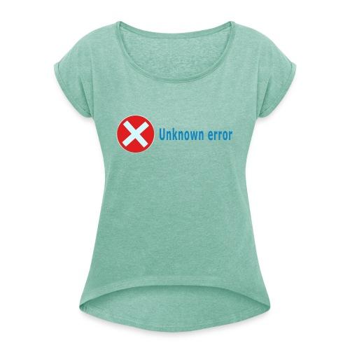 Unkown Error - Naisten T-paita, jossa rullatut hihat
