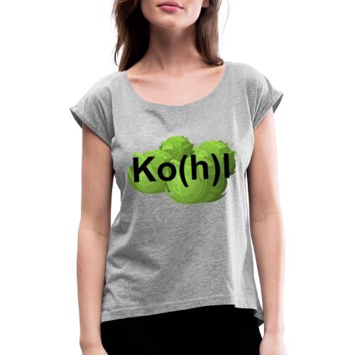 Ko(h)l - Frauen T-Shirt mit gerollten Ärmeln