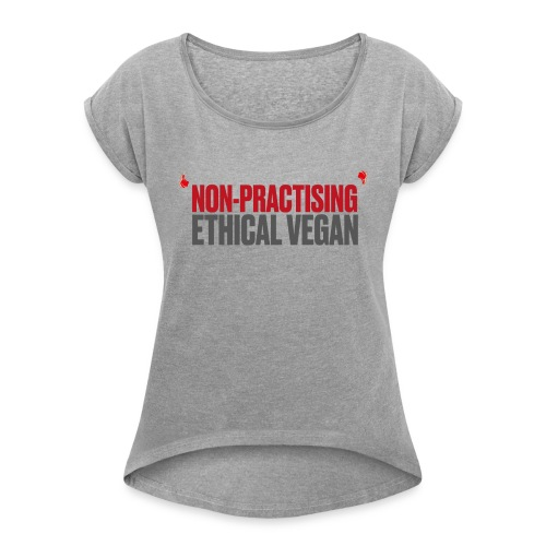 Non-practising Ethical Vegan - Women's T-Shirt with rolled up sleeves