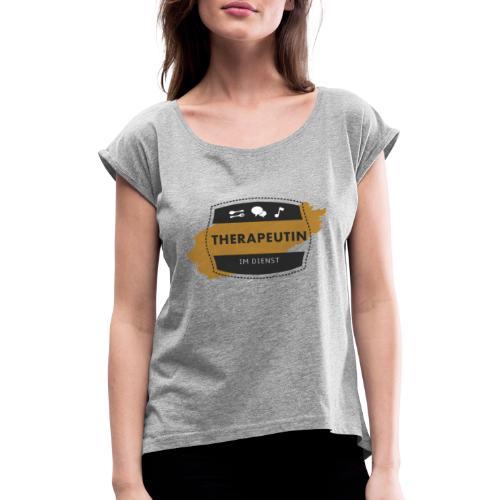 Therapeutin im Dienst - Frauen T-Shirt mit gerollten Ärmeln