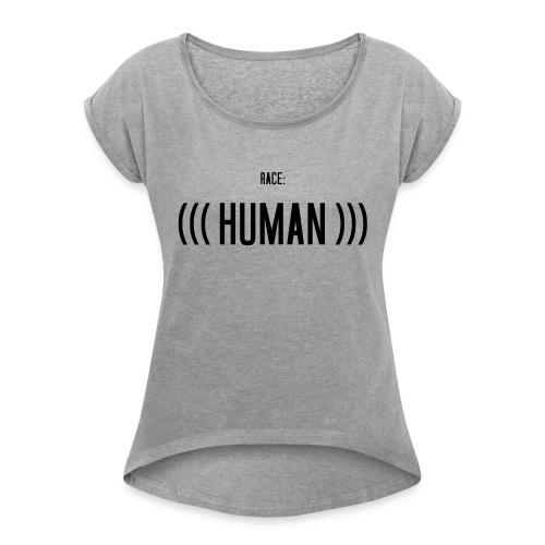 Race: (((Human))) - Frauen T-Shirt mit gerollten Ärmeln