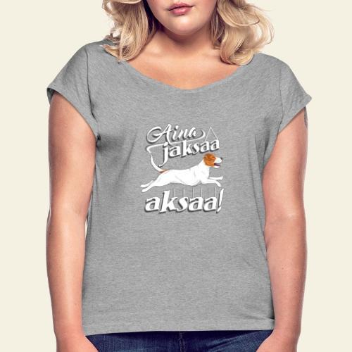 parsonijaksaaaksaa - Naisten T-paita, jossa rullatut hihat