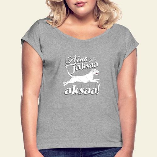 parsonijaksaaaksaa3 - Naisten T-paita, jossa rullatut hihat