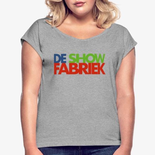 De Showfabriek - Vrouwen T-shirt met opgerolde mouwen