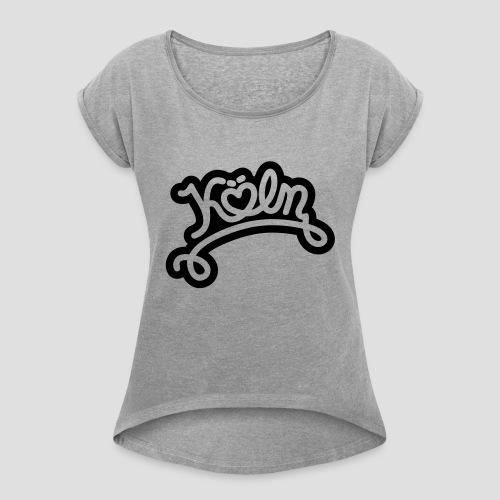 Köln mit Herz - Frauen T-Shirt mit gerollten Ärmeln