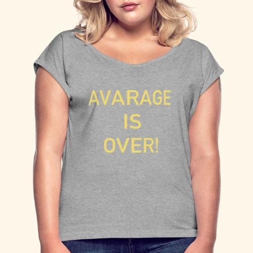 avarage is over - T-shirt med upprullade ärmar dam